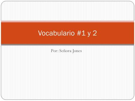 Vocabulario #1 y 2 Por: Señora Jones.