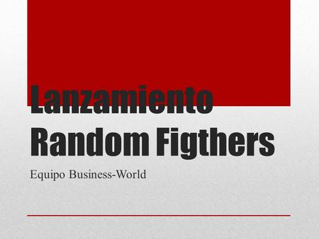 Lanzamiento Random Figthers Equipo Business-World.
