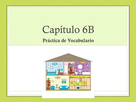 Capítulo 6B Práctica de Vocabulario. Directions: 1. Visit 10 of the available posters 2. Respond to the question on the poster in a complete SPANISH sentence.