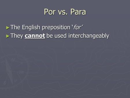 Por vs. Para ► The English preposition 'for' ► They cannot be used interchangeably.