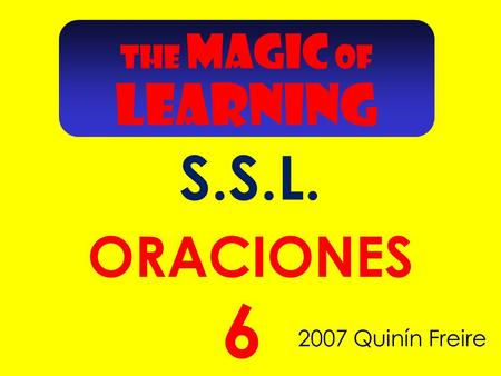 2007 Quinín Freire 6 ORACIONES THE MAGIC OF LEARNING S.S.L.