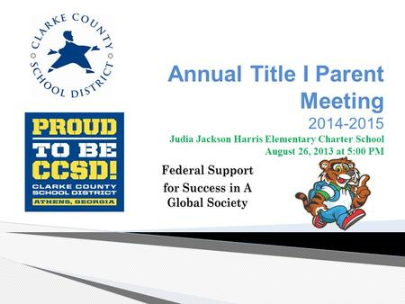 Annual Title I Parent Meeting 2014-2015 Judia Jackson Harris Elementary Charter School August 26, 2013 at 5:00 PM.