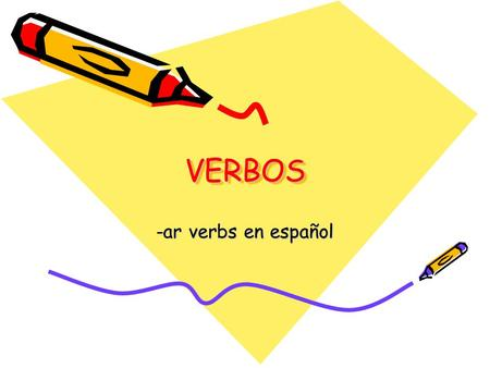 VERBOSVERBOS -ar verbs en español. Definición A VERB expresses an action or state of being Ejemplos: to jump to run to feel to be.