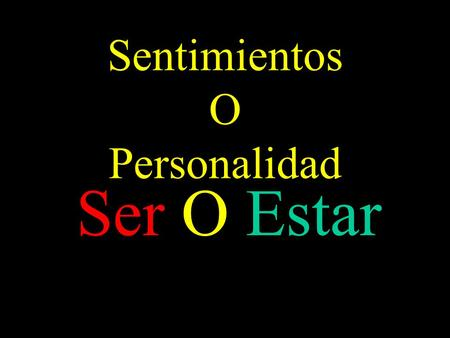 "Sentimientos O Personalidad Ser O Estar. There are two words that mean ""to be"" in Spanish; ""ser"" and ""estar"""
