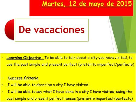 Martes, 12 de mayo de 2015 Learning Objective: To be able to talk about a city you have visited, to use the past simple and present perfect (pretérito.