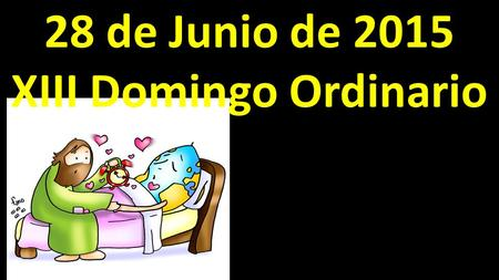 28 de Junio de 2015 XIII Domingo Ordinario