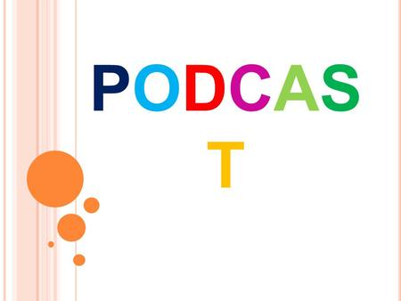 PODCASTPODCAST. Podcast y Podcasting R.S.S (really simple sindication) Feed Sindicación.