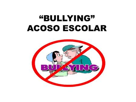 """BULLYING"" ACOSO ESCOLAR"