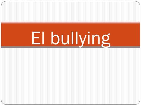 El bullying.