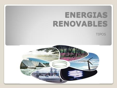 ENERGIAS RENOVABLES TIPOS.