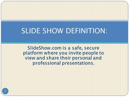 SlideShow.com is a safe, secure platform where you invite people to view and share their personal and professional presentations. 1 SLIDE SHOW DEFINITION: