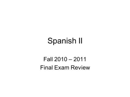 Spanish II Fall 2010 – 2011 Final Exam Review. Pronouns – what do these mean in English? Yo - INosotros – us / we Tú – you (informal)Vosotros – you all.