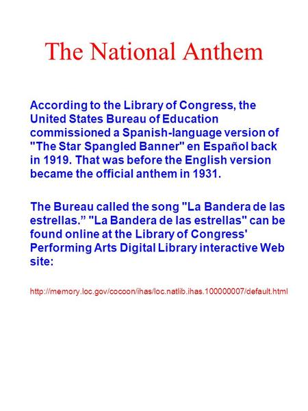 The National Anthem According to the Library of Congress, the United States Bureau of Education commissioned a Spanish-language version of The Star Spangled.