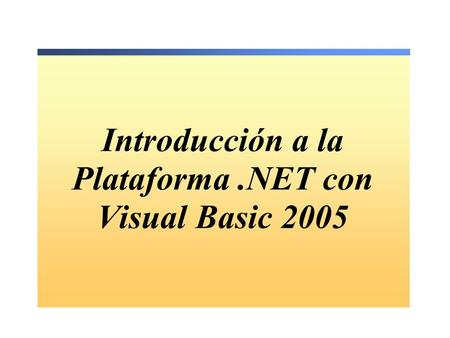 Introducción a la Plataforma.NET con Visual Basic 2005.