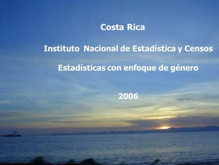 Costa Rica Instituto Nacional de Estadística y Censos Estadísticas con enfoque de género 2006.