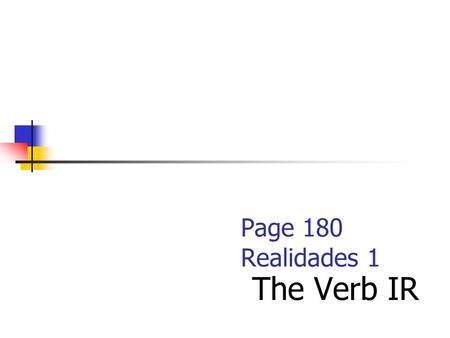 Page 180 Realidades 1 The Verb IR Fun Facts: Origins of the Spanish days of the week: The word sabado, like many Spanish words, is based on Latin. The.