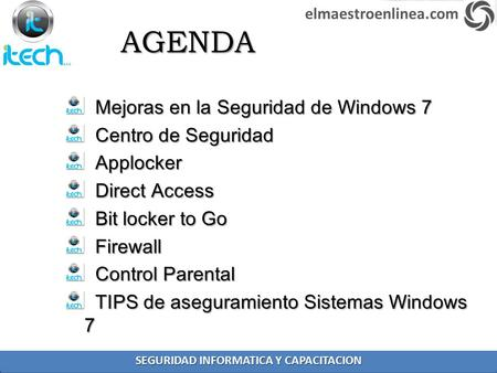 AGENDA Mejoras en la Seguridad de Windows 7 Mejoras en la Seguridad de Windows 7 Centro de Seguridad Centro de Seguridad Applocker Applocker Direct Access.