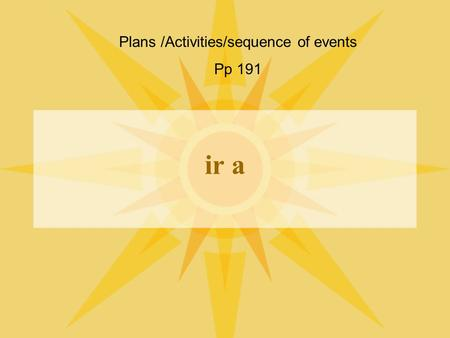 ir a Plans /Activities/sequence of events Pp 191.