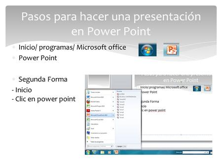  Inicio/ programas/ Microsoft office  Power Point  Segunda Forma - Inicio - Clic en power point Pasos para hacer una presentación en Power Point.