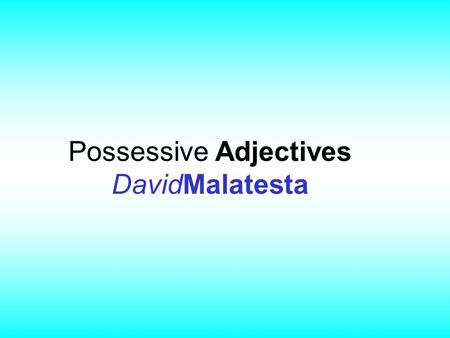 Possessive Adjectives DavidMalatesta. Possessive Adjectives (defined) As you might imagine, possessive adjectives refer to adjectives that show possession.