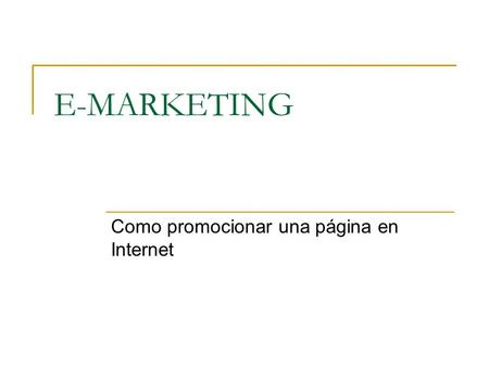 E-MARKETING Como promocionar una página en Internet.