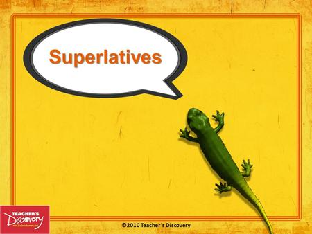 "Superlatives ©2010 Teacher's Discovery In English, you form superlatives the most by using the phrases ""the most"" and the leastthe ""the least"" or by."