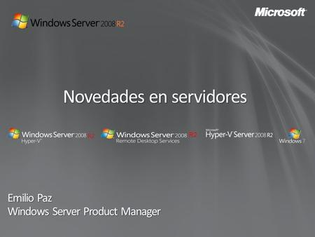 Novedades en servidores Emilio Paz Windows Server Product Manager R2.