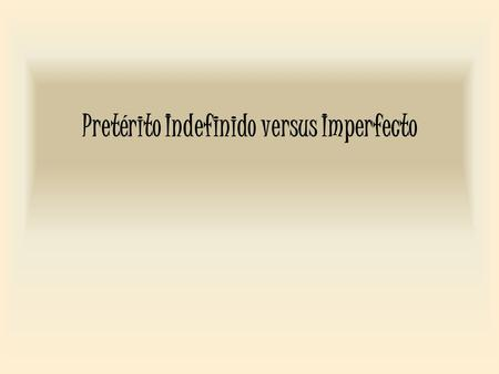 Pretérito Indefinido versus Imperfecto