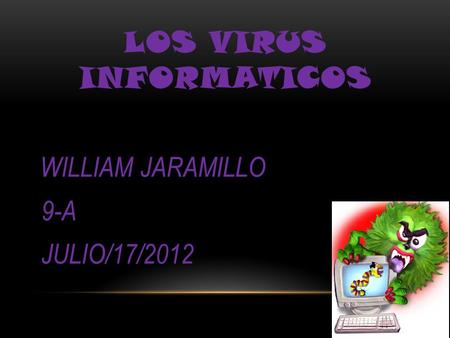 LOS VIRUS INFORMATICOS WILLIAM JARAMILLO 9-A JULIO/17/2012.
