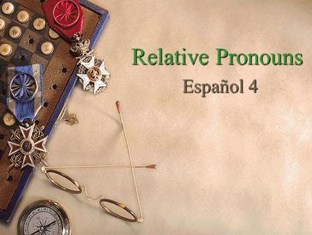 Relative Pronouns Español 4 Relative Pronouns Español 4.