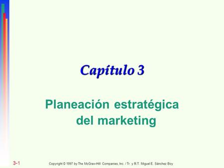 Capítulo 3 Planeación estratégica del marketing 3-1 Copyright © 1997 by The McGraw-Hill Companies, Inc. / Tr. y R.T. Miguel E. Sánchez Boy.