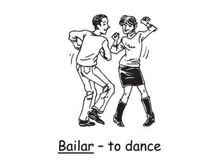 Bailar – to dance. Cantar – to sing Correr – to run.
