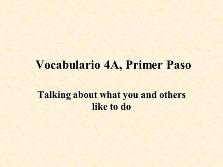 Vocabulario 4A, Primer Paso Talking about what you and others like to do.