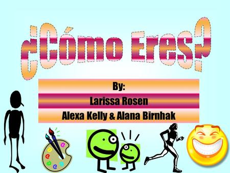By: Larissa Rosen Alexa Kelly & Alana Birnhak. Alto (a) – Tall Bajo (a) – Short (height) Grande – Big, large; great Pequeño (a) – Small.