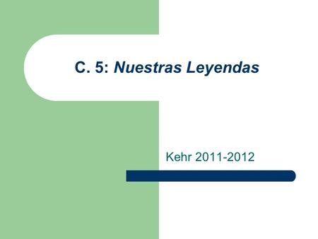 C. 5: Nuestras Leyendas Kehr 2011-2012. Subjuntivo (WEIRDO) 1. C. 5 enfoca: Will/Wish + Ojalá Esperar que + subjuntivo = to hope (that) Querer (ie) que.