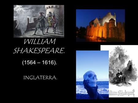 WILLIAM SHAKESPEARE. (1564 – 1616). INGLATERRA..