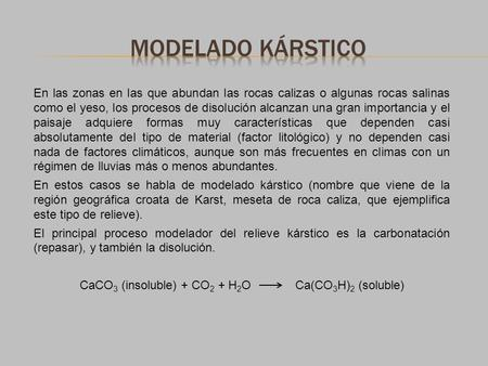 CaCO3 (insoluble) + CO2 + H2O Ca(CO3H)2 (soluble)