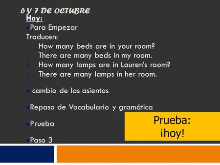 6 Y 7 DE OCTUBRE Hoy: Para Empezar Traducen: 1) How many beds are in your room? 2) There are many beds in my room. 3) How many lamps are in Lauren's room?
