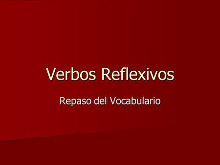 Verbos Reflexivos Repaso del Vocabulario. to go to bed or lie down acostarse Mi hermanita se acuesta temprano.