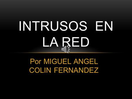 Por MIGUEL ANGEL COLIN FERNANDEZ INTRUSOS EN LA RED.