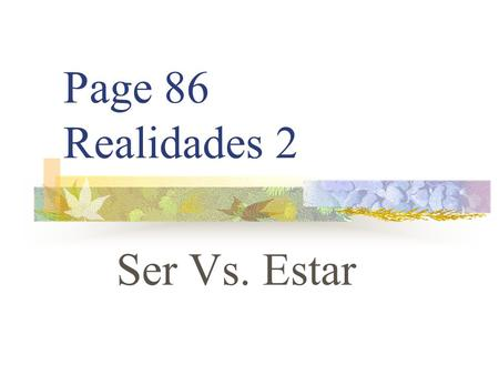 "Page 86 Realidades 2 Ser Vs. Estar SER VS. ESTAR You already know the verb ESTAR. It means ""to be"""
