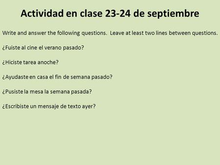 Actividad en clase 23-24 de septiembre Write and answer the following questions. Leave at least two lines between questions. ¿Fuiste al cine el verano.