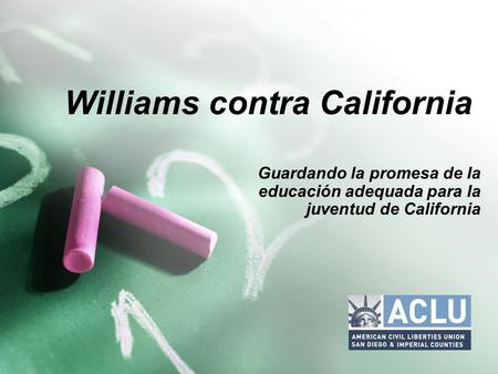 Williams contra California Guardando la promesa de la educación adequada para la juventud de California.
