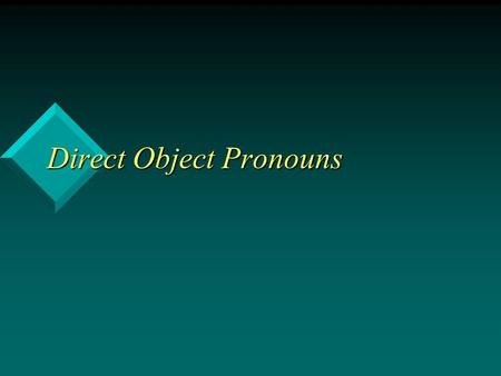 Direct Object Pronouns. The direct object in Spanish As in English, a direct object is a noun or pronoun that receives the action of the verb directly.