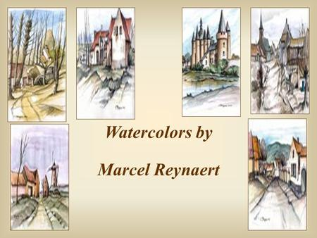Watercolors by Marcel Reynaert  To grow old is the only way to live for a long time.