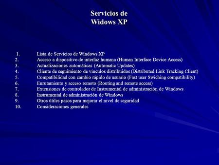 1.Lista de Servicios de Windows XP 2.Acceso a dispositivo de interfaz humana (Human Interface Device Access) 3.Actualizaciones automáticas (Automatic Updates)