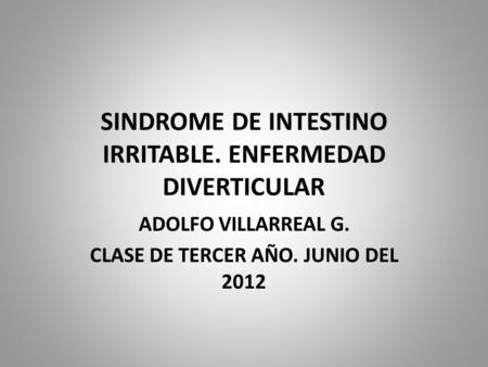 SINDROME DE INTESTINO IRRITABLE. ENFERMEDAD DIVERTICULAR