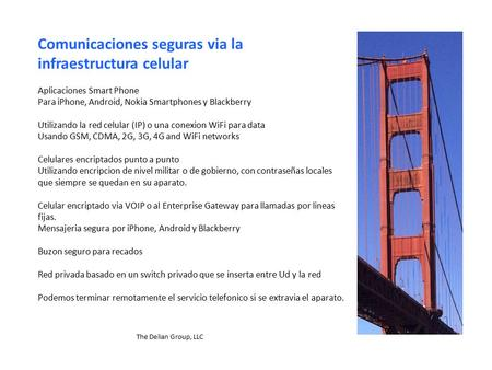 The Delian Group, LLC Comunicaciones seguras via la infraestructura celular Aplicaciones Smart Phone Para iPhone, Android, Nokia Smartphones y Blackberry.