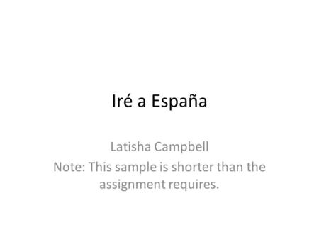 Iré a España Latisha Campbell Note: This sample is shorter than the assignment requires.