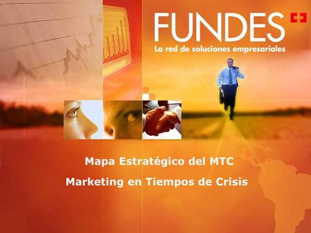 Mapa Estratégico del MTC Marketing en Tiempos de Crisis.